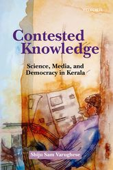 Contested KnowledgeScience, Media, and Democracy in Kerala