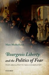 Bourgeois Liberty and the Politics of FearFrom Absolutism to Neo-Conservatism