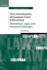 The Criminalization of European Cartel EnforcementTheoretical, Legal, and Practical Challenges