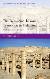 The Byzantine-Islamic Transition in PalestineAn Archaeological Approach