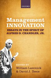 Management InnovationEssays in the Spirit of Alfred D. Chandler, Jr.