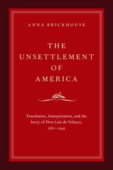 The Unsettlement of AmericaTranslation, Interpretation, and the Story of Don Luis de Velasco, 1560-1945
