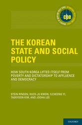 The Korean State and Social Policy: How South Korea Lifted Itself from Poverty and Dictatorship to Affluence and Democracy
