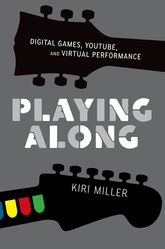 Playing Along: Digital Games, YouTube, and Virtual Performance