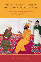 The Sikh Ẓafar-nāmah of Guru Gobind Singh: A Discursive Blade in the Heart of the Mughal Empire