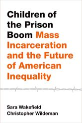 Children of the Prison Boom: Mass Incarceration and the Future of American Inequality