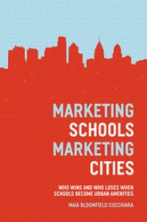 Marketing Schools, Marketing CitiesWho Wins and Who Loses When Schools Become Urban Amenities