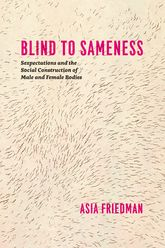 Blind to SamenessSexpectations and the Social Construction of Male and Female Bodies