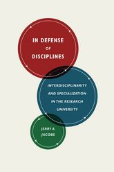 In Defense of DisciplinesInterdisciplinarity and Specialization in the Research University