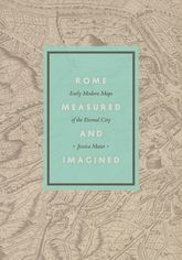 Rome Measured and Imagined: Early Modern Maps of the Eternal City