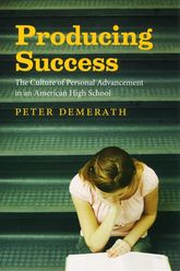 Producing Success: The Culture of Personal Advancement in an American High School