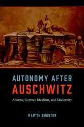 Autonomy After AuschwitzAdorno, German Idealism, and Modernity