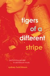 Tigers of a Different StripePerforming Gender in Dominican Music