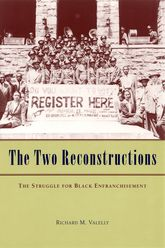 The Two ReconstructionsThe Struggle for Black Enfranchisement