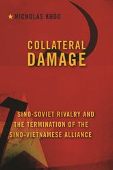 Collateral DamageSino-Soviet Rivalry and the Termination of the Sino-Vietnamese Alliance
