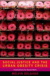 Social Justice and the Urban Obesity CrisisImplications for Social Work