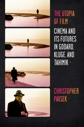 The Utopia of FilmCinema and Its Futures in Godard, Kluge, and Tahimik