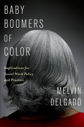 Baby Boomers of ColorImplications for Social Work Policy and Practice
