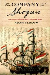 The Company and the ShogunThe Dutch Encounter with Tokugawa Japan
