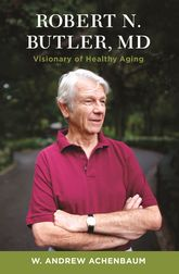 Robert N. Butler, MDVisionary of Healthy Aging