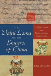 The Dalai Lama and the Emperor of ChinaA Political History of the Tibetan Institution of Reincarnation