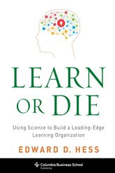 Learn or DieUsing Science to Build a Leading-Edge Learning Organization