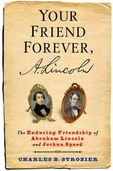Your Friend Forever, A. LincolnThe Enduring Friendship of Abraham Lincoln and Joshua Speed