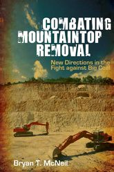 Combating Mountaintop RemovalNew Directions in the Fight against Big Coal