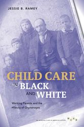 Child Care in Black and WhiteWorking Parents and the History of Orphanages