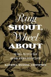 Ring Shout, Wheel AboutThe Racial Politics of Music and Dance in North American Slavery