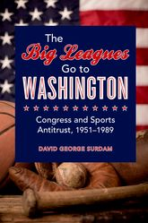 The Big Leagues Go to WashingtonCongress and Sports Antitrust, 1951-1989