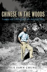 Chinese in the WoodsLogging and Lumbering in the American West