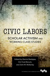 Civic Labors: Scholar Activism and Working-Class Studies