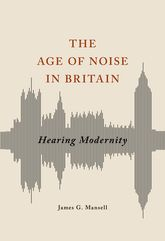 The Age of Noise in BritainHearing Modernity