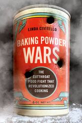 Baking Powder WarsThe Cutthroat Food Fight that Revolutionized Cooking