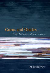 Gurus and OraclesThe Marketing of Information