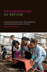 Neighborhood as RefugeCommunity Reconstruction, Place Remaking, and Environmental Justice in the City