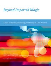 Beyond Imported MagicEssays on Science, Technology, and Society in Latin America