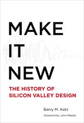 Make It NewThe History of Silicon Valley Design