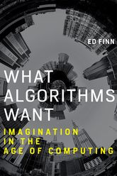 What Algorithms WantImagination in the Age of Computing