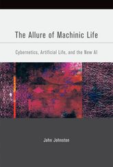 The Allure of Machinic LifeCybernetics, Artificial Life, and the New AI