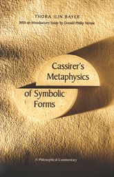 Cassirer's Metaphysics of Symbolic FormsA Philosophical Commentary