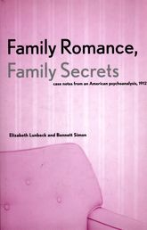 Family Romance, Family SecretsCase Notes from an American Psychoanalysis, 1912