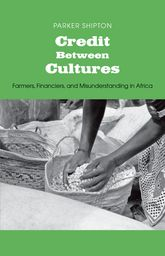 Credit Between CulturesFarmers, Financiers, and Misunderstanding in Africa