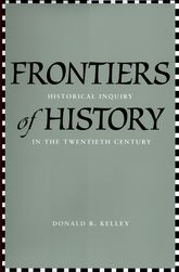 Frontiers of HistoryHistorical Inquiry in the Twentieth Century