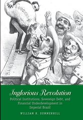 Inglorious RevolutionPolitical Institutions, Sovereign Debt, and Financial Underdevelopment in Imperial Brazil