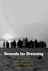 Grounds For DreamingMexican Americans, Mexican Immigrants, and the California Farmworker Movement