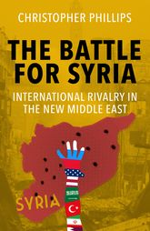 The Battle for SyriaInternational Rivalry in the New Middle East