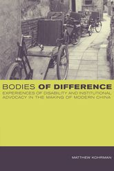 Bodies of DifferenceExperiences of Disability and Institutional Advocacy in the Making of Modern China
