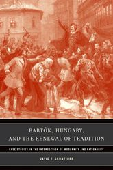 Bartók, Hungary, and the Renewal of TraditionCase Studies in the Intersection of Modernity and Nationality
